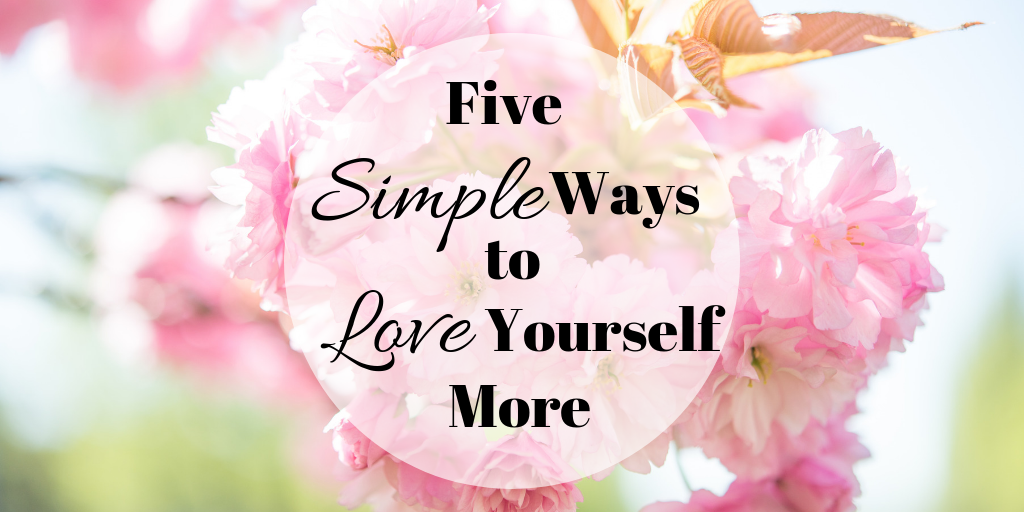 Five Simple Ways to Love Yourself More